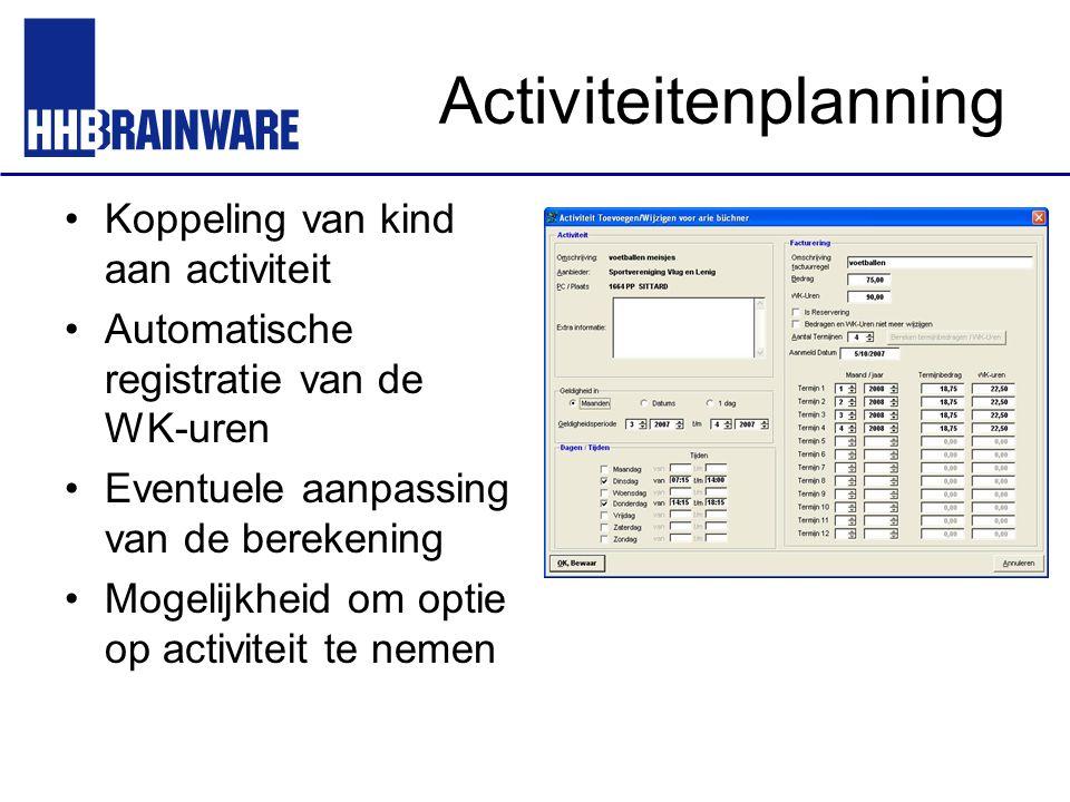 Activiteitenplanning Koppeling van kind aan activiteit Automatische registratie van de WK-uren Eventuele aanpassing van de berekening Mogelijkheid om