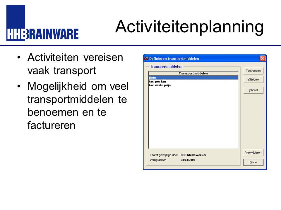 Activiteitenplanning Activiteiten vereisen vaak transport Mogelijkheid om veel transportmiddelen te benoemen en te factureren