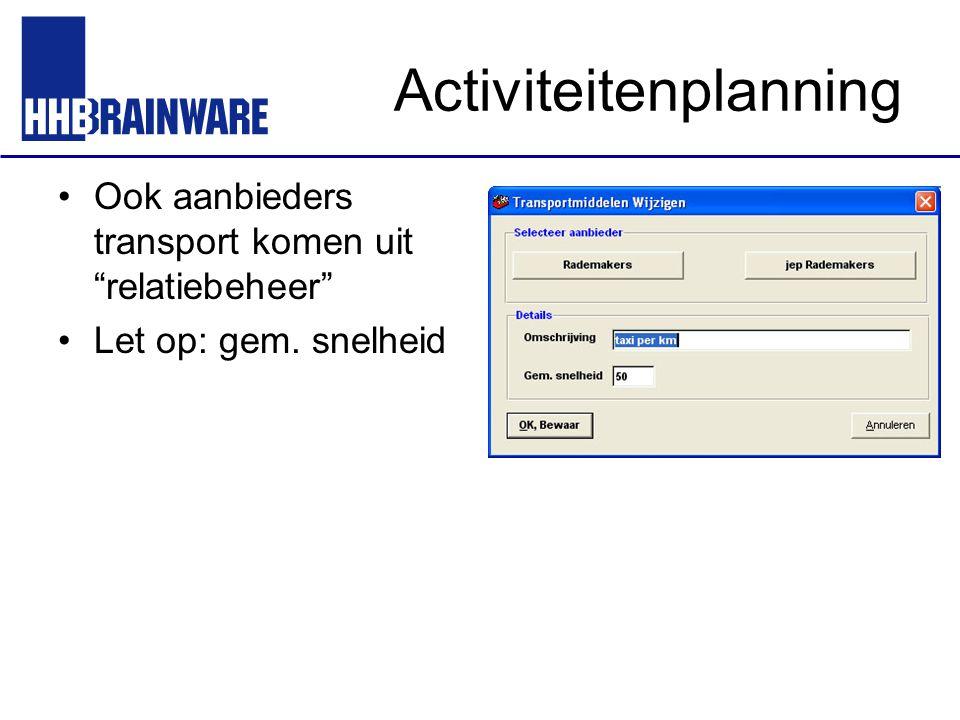 """Activiteitenplanning Ook aanbieders transport komen uit """"relatiebeheer"""" Let op: gem. snelheid"""