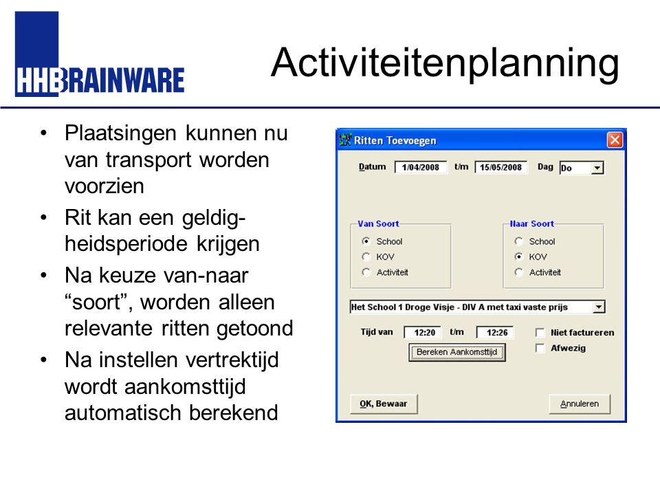 """Activiteitenplanning Plaatsingen kunnen nu van transport worden voorzien Rit kan een geldig- heidsperiode krijgen Na keuze van-naar """"soort"""", worden al"""