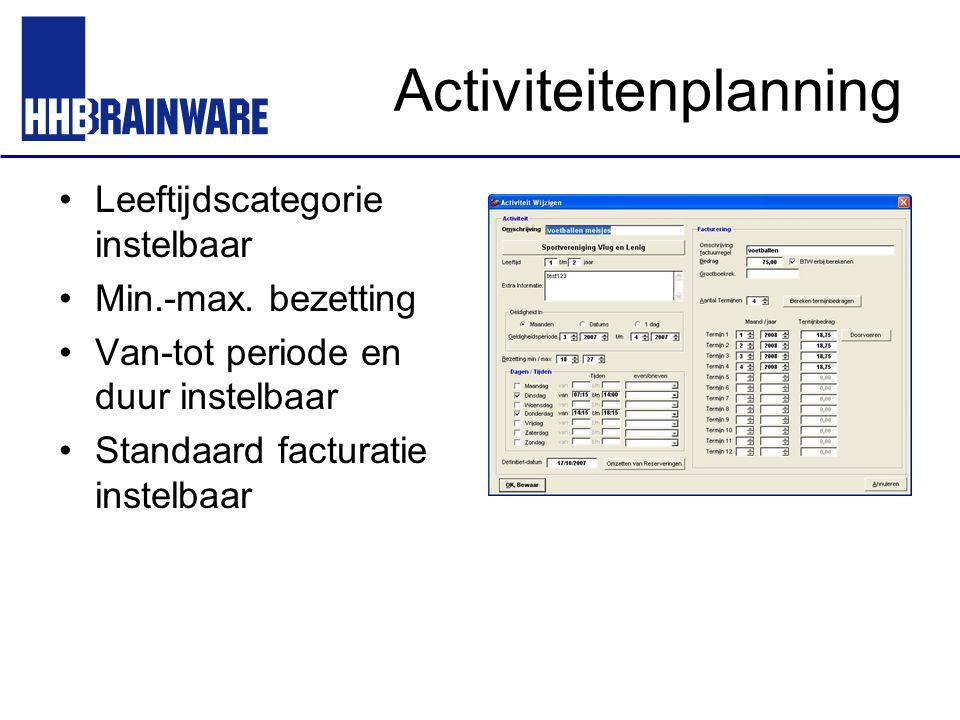 Activiteitenplanning Leeftijdscategorie instelbaar Min.-max. bezetting Van-tot periode en duur instelbaar Standaard facturatie instelbaar