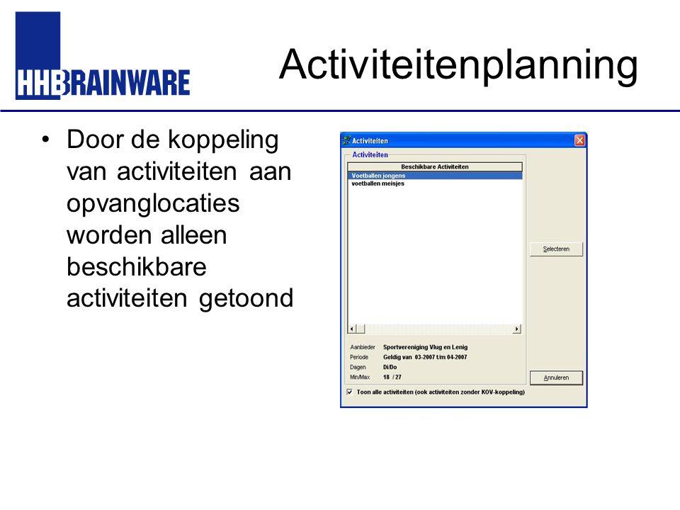 Activiteitenplanning Door de koppeling van activiteiten aan opvanglocaties worden alleen beschikbare activiteiten getoond