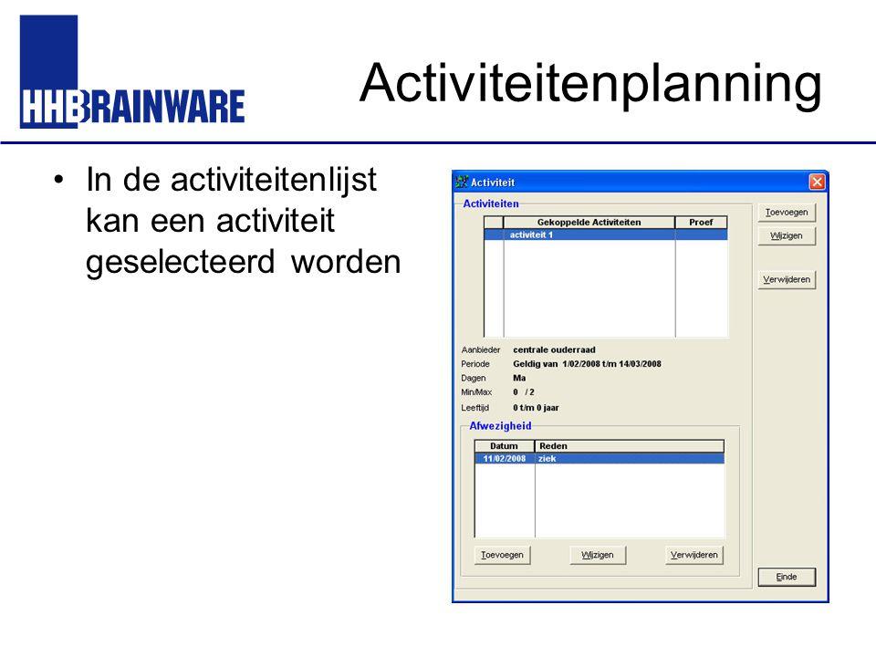 Activiteitenplanning In de activiteitenlijst kan een activiteit geselecteerd worden