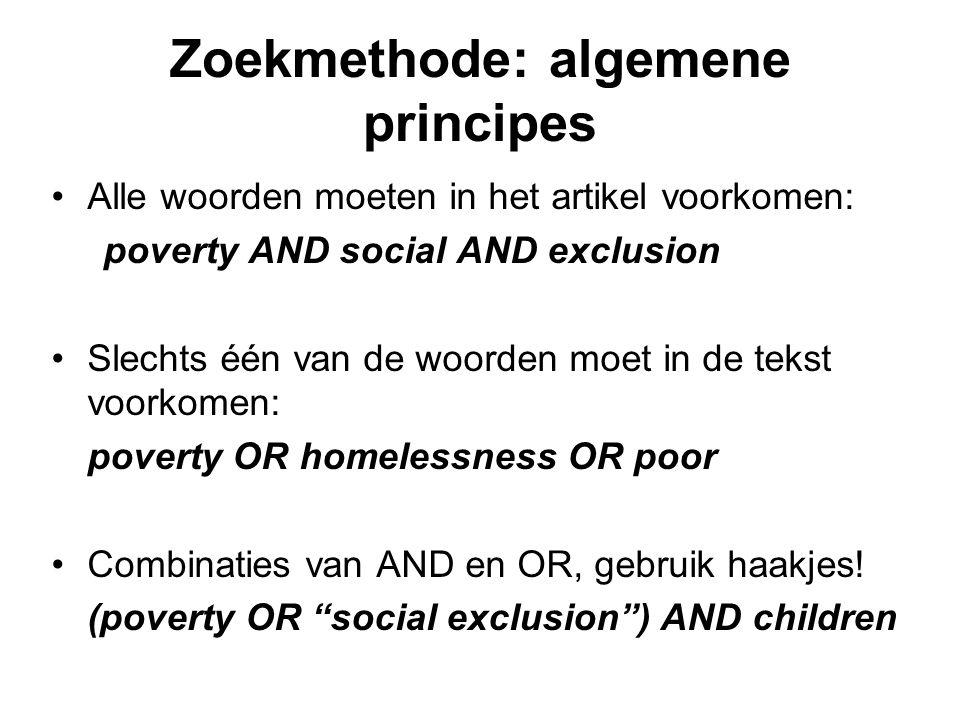 Zoekmethode: algemene principes Alle woorden moeten in het artikel voorkomen: poverty AND social AND exclusion Slechts één van de woorden moet in de t