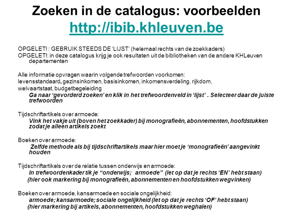 Zoeken in de catalogus: voorbeelden http://ibib.khleuven.be http://ibib.khleuven.be OPGELET! : GEBRUIK STEEDS DE 'LIJST' (helemaal rechts van de zoekk