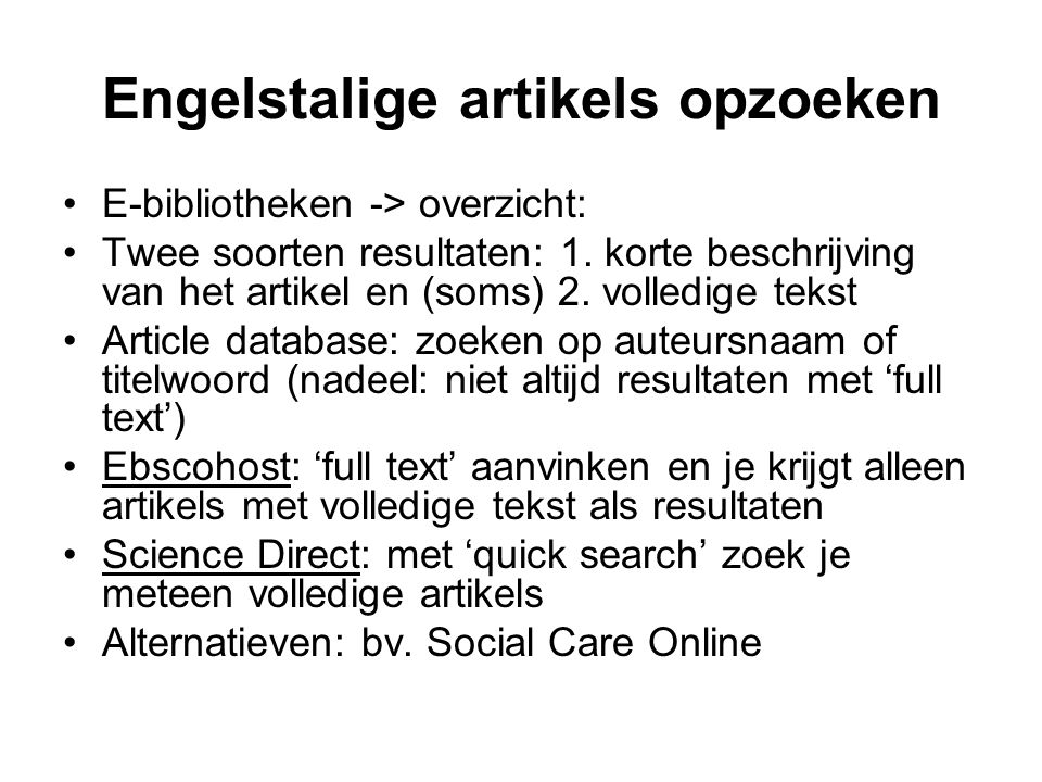 Engelstalige artikels opzoeken E-bibliotheken -> overzicht: Twee soorten resultaten: 1. korte beschrijving van het artikel en (soms) 2. volledige teks