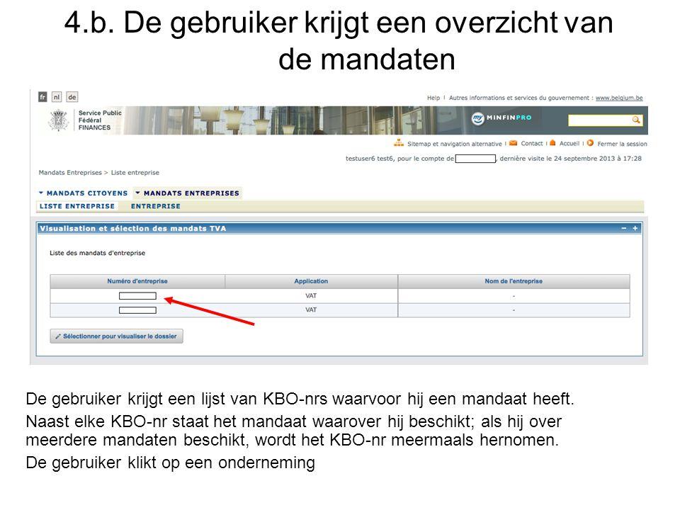 4.b. De gebruiker krijgt een overzicht van de mandaten De gebruiker krijgt een lijst van KBO-nrs waarvoor hij een mandaat heeft. Naast elke KBO-nr sta