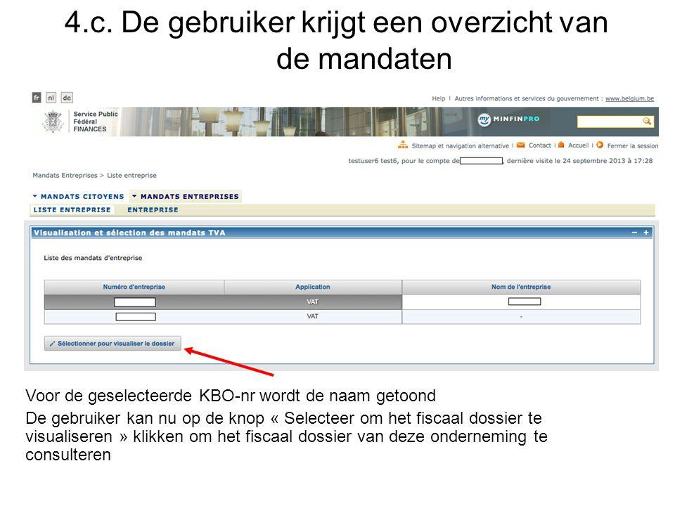 4.c. De gebruiker krijgt een overzicht van de mandaten Voor de geselecteerde KBO-nr wordt de naam getoond De gebruiker kan nu op de knop « Selecteer o