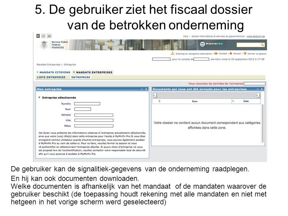 5. De gebruiker ziet het fiscaal dossier van de betrokken onderneming De gebruiker kan de signalitiek-gegevens van de onderneming raadplegen. En hij k