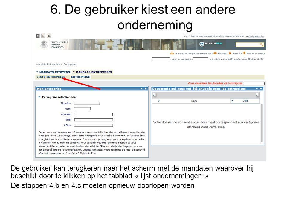 6. De gebruiker kiest een andere onderneming De gebruiker kan terugkeren naar het scherm met de mandaten waarover hij beschikt door te klikken op het