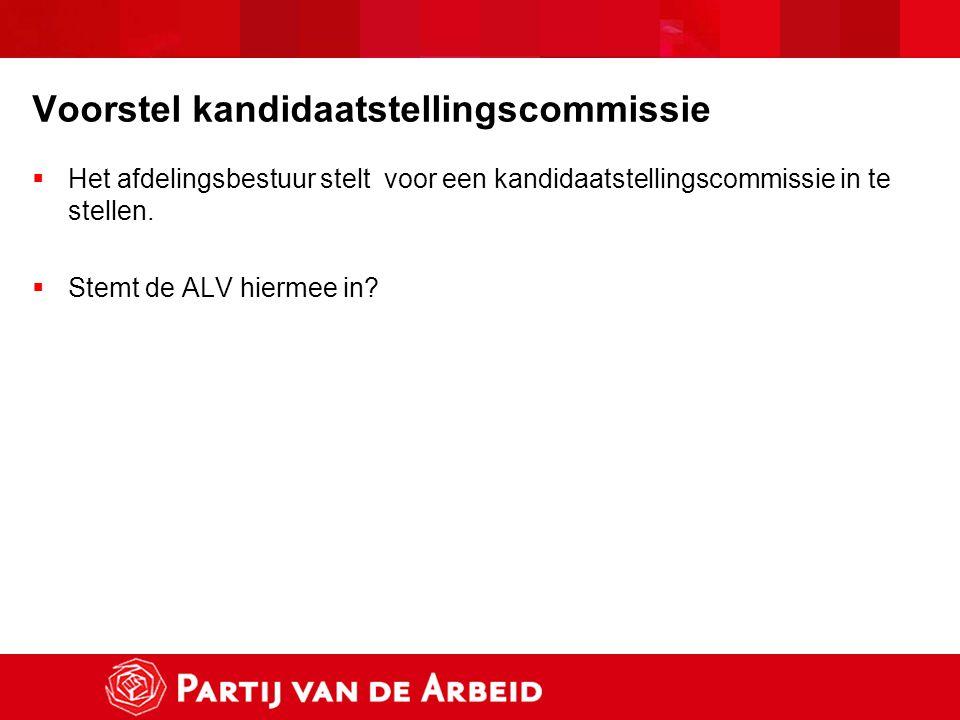 Voorstel kandidaatstellingscommissie  Het afdelingsbestuur stelt voor een kandidaatstellingscommissie in te stellen.  Stemt de ALV hiermee in?