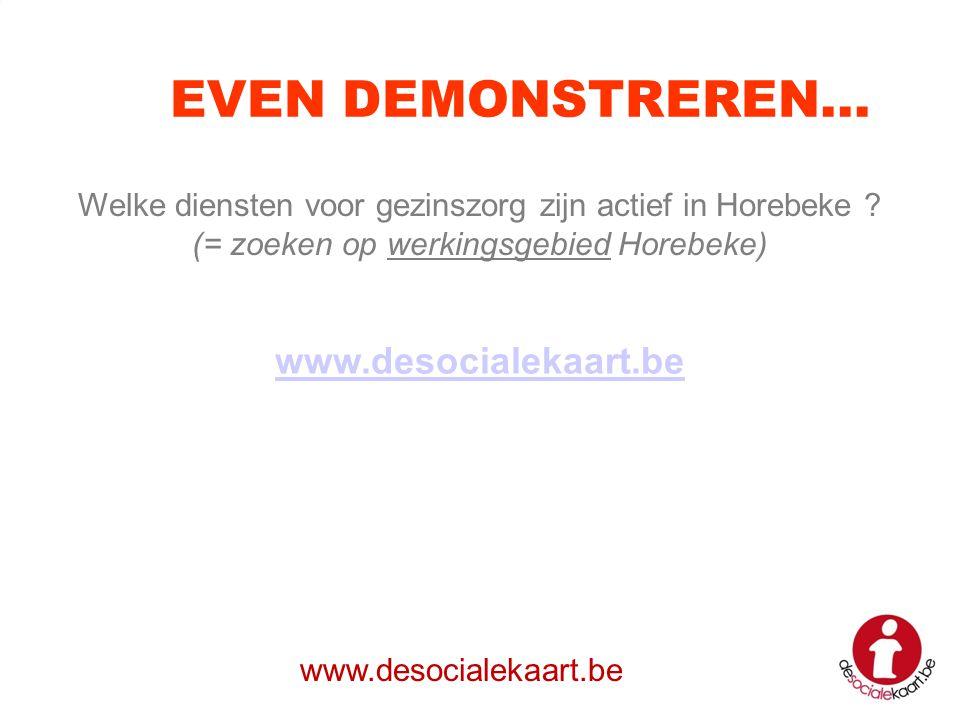 www.desocialekaart.be EVEN DEMONSTREREN… Welke diensten voor gezinszorg zijn actief in Horebeke ? (= zoeken op werkingsgebied Horebeke)