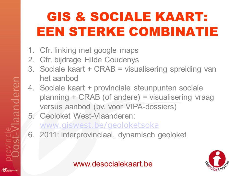 GIS & SOCIALE KAART: EEN STERKE COMBINATIE www.desocialekaart.be 1.Cfr. linking met google maps 2.Cfr. bijdrage Hilde Coudenys 3.Sociale kaart + CRAB