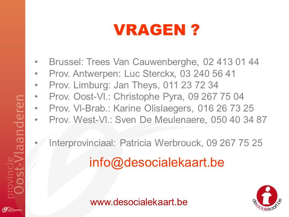 VRAGEN ? www.desocialekaart.be Brussel: Trees Van Cauwenberghe, 02 413 01 44 Prov. Antwerpen: Luc Sterckx, 03 240 56 41 Prov. Limburg: Jan Theys, 011