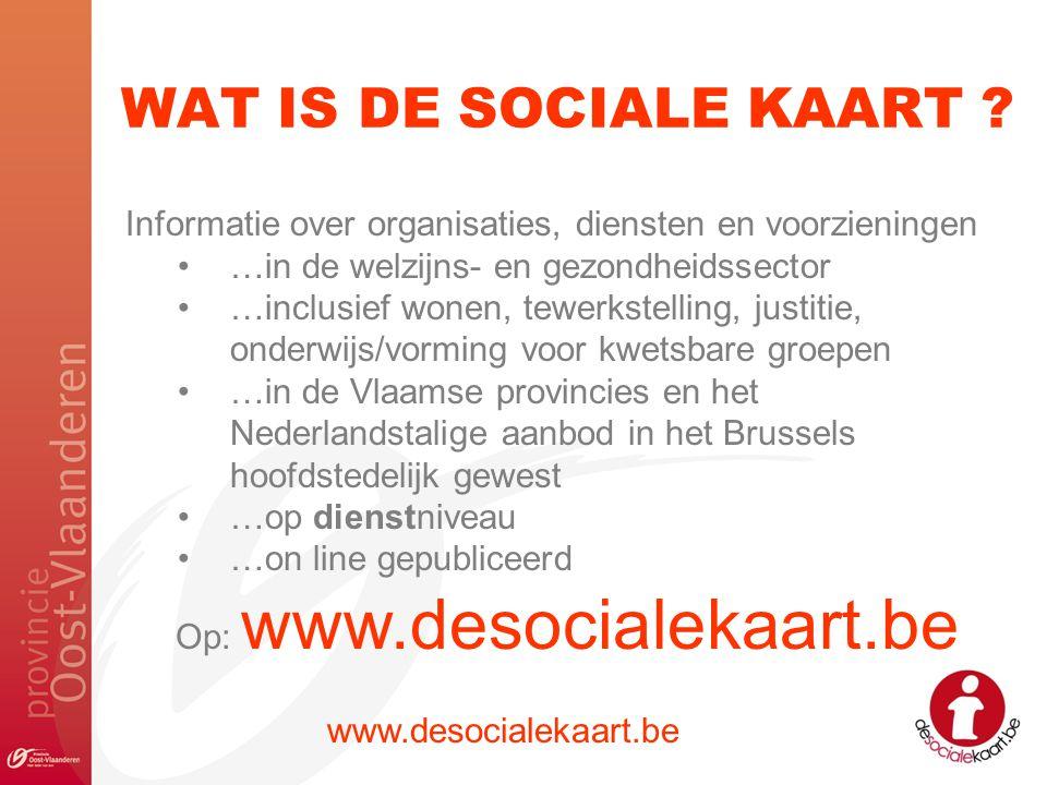 WAT IS DE SOCIALE KAART ? www.desocialekaart.be Informatie over organisaties, diensten en voorzieningen …in de welzijns- en gezondheidssector …inclusi
