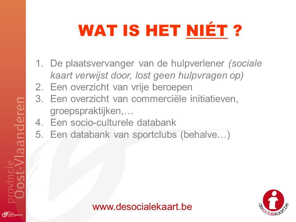 WAT IS HET NIÉT ? www.desocialekaart.be 1.De plaatsvervanger van de hulpverlener (sociale kaart verwijst door, lost geen hulpvragen op) 2.Een overzich