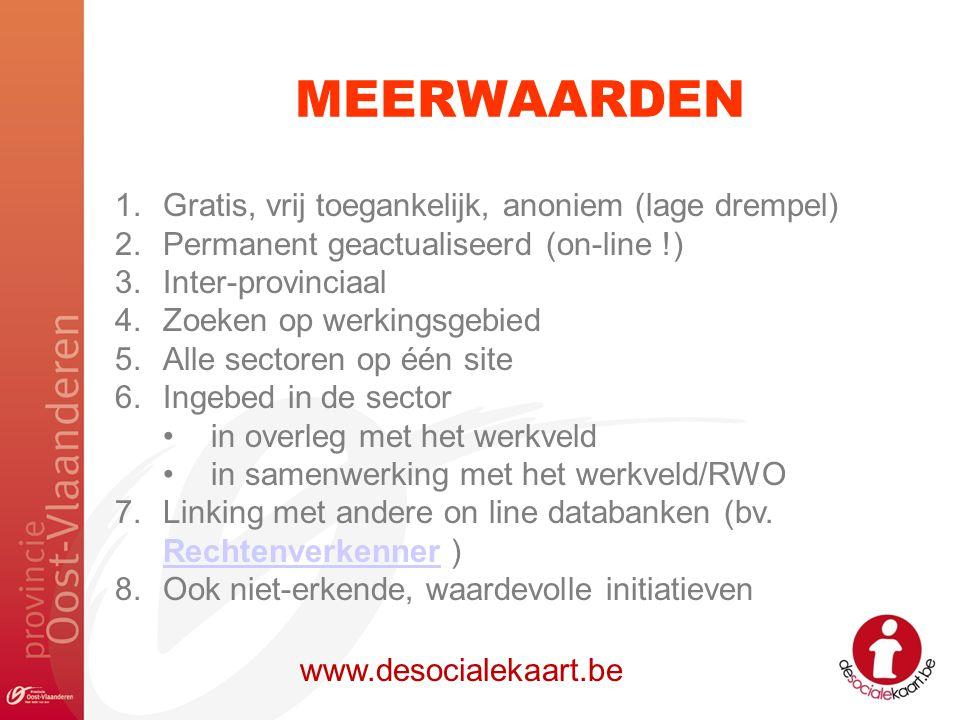 MEERWAARDEN www.desocialekaart.be 1.Gratis, vrij toegankelijk, anoniem (lage drempel) 2.Permanent geactualiseerd (on-line !) 3.Inter-provinciaal 4.Zoe