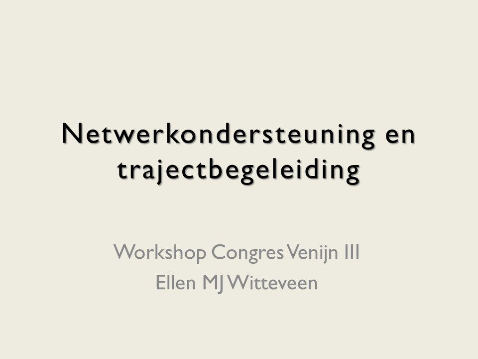 Wmo en prestatieveld 4 Workshop Congres Venijn III Netwerkondersteuning en trajectbegeleiding Ellen MJ Witteveen 12 Vanuit de WMO wordt een groot beroep gedaan op mantelzorg en andere vormen van vrijwillige inzet Hoe verloopt de wisselwerking van professionele inzet en de inzet van het steunend netwerk.