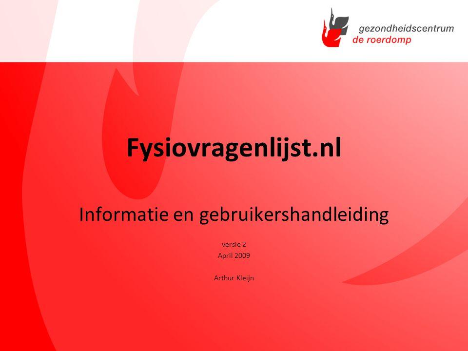 Fysiovragenlijst.nl Informatie en gebruikershandleiding versie 2 April 2009 Arthur Kleijn