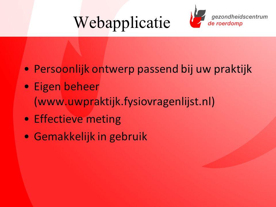 Webapplicatie Persoonlijk ontwerp passend bij uw praktijk Eigen beheer (www.uwpraktijk.fysiovragenlijst.nl) Effectieve meting Gemakkelijk in gebruik