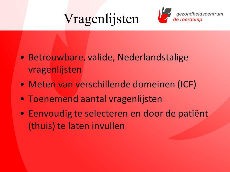 Vragenlijsten Betrouwbare, valide, Nederlandstalige vragenlijsten Meten van verschillende domeinen (ICF) Toenemend aantal vragenlijsten Eenvoudig te s