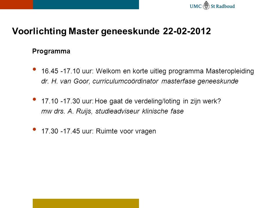 Voorlichting Master geneeskunde 22-02-2012 Programma 16.45 -17.10 uur: Welkom en korte uitleg programma Masteropleiding dr. H. van Goor, curriculumcoö