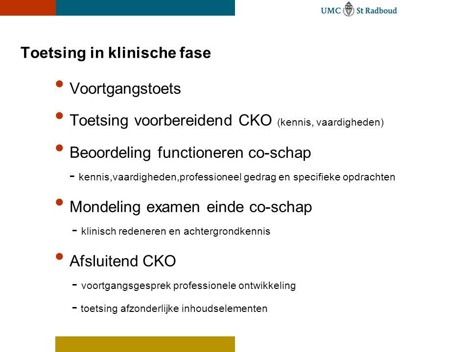 Toetsing in klinische fase Voortgangstoets Toetsing voorbereidend CKO (kennis, vaardigheden) Beoordeling functioneren co-schap - kennis,vaardigheden,p