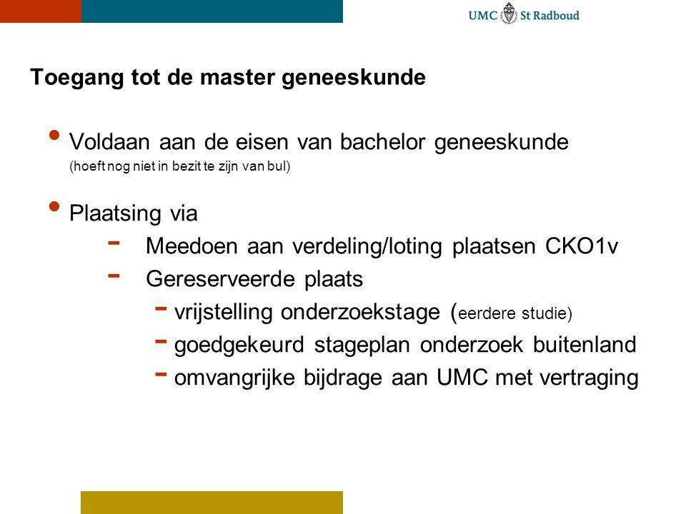 Toegang tot de master geneeskunde Voldaan aan de eisen van bachelor geneeskunde (hoeft nog niet in bezit te zijn van bul) Plaatsing via - Meedoen aan