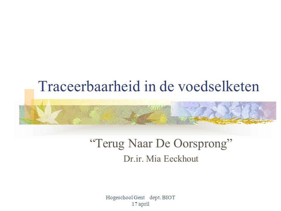 """Hogeschool Gent dept. BIOT 17 april Traceerbaarheid in de voedselketen """"Terug Naar De Oorsprong"""" Dr.ir. Mia Eeckhout"""