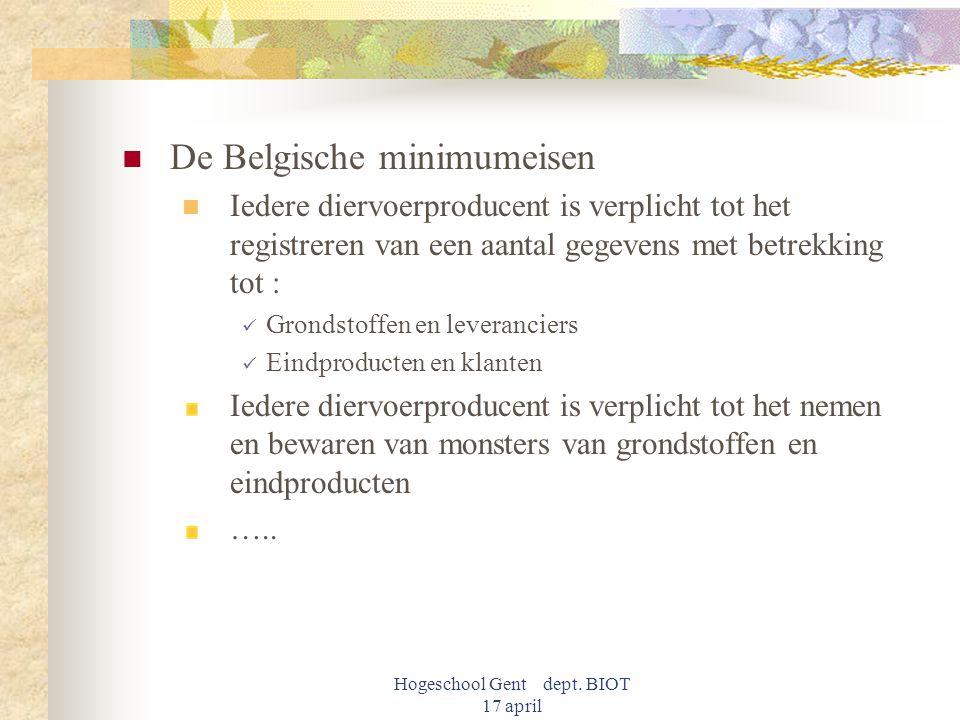 Hogeschool Gent dept. BIOT 17 april De Belgische minimumeisen Iedere diervoerproducent is verplicht tot het registreren van een aantal gegevens met be