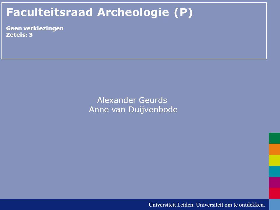 Faculteitsraad Archeologie (P) Geen verkiezingen Zetels: 3 Alexander Geurds Anne van Duijvenbode