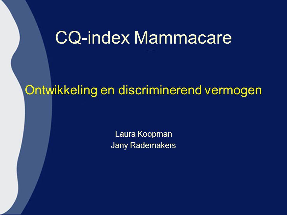 CQ-index Mammacare Ontwikkeling en discriminerend vermogen Laura Koopman Jany Rademakers