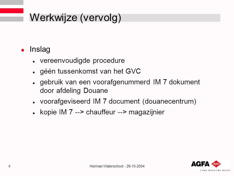 5 Herman Waterschoot - 26-10-2004 Werkwijze (vervolg) Uitslag aangiften ter beschikking van het GVC fysieke verficatie dokumenten en/of goederen kopie IM 7 met vrijgave --> magazijnier exemplaar 8 bewaard door afdeling douane exemplaar 6 wekelijkse inreiking douanecentrum