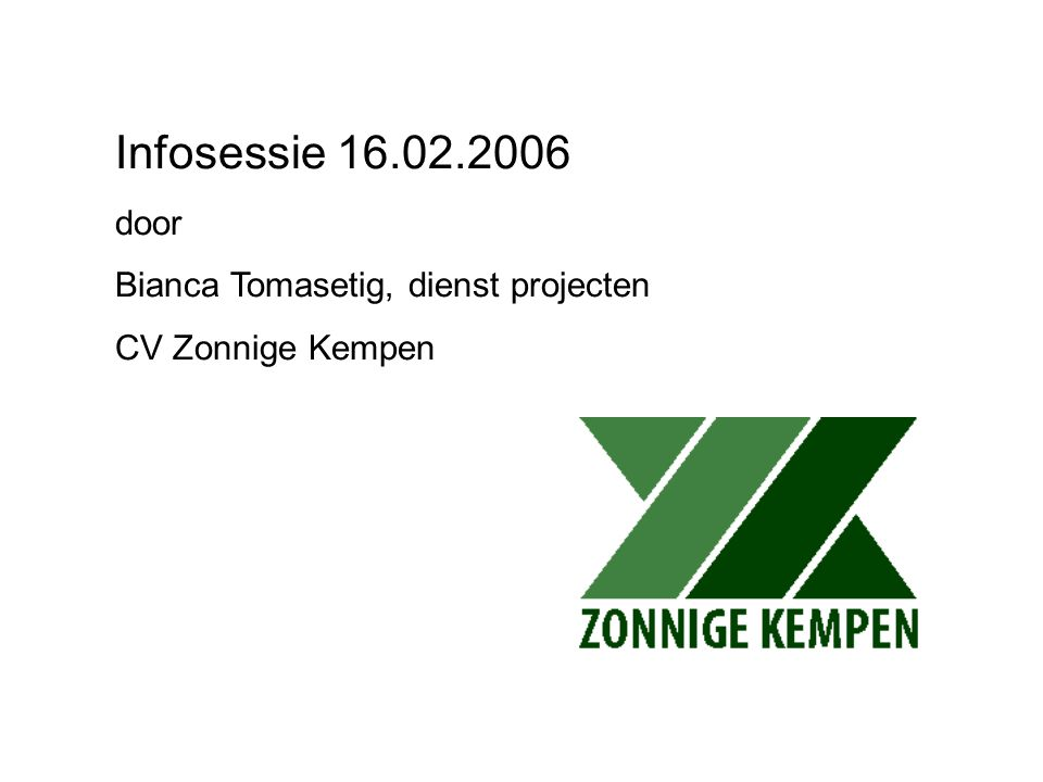 C.V. ZONNIGE KEMPENTEL.: 014/54.19.41 GROTE MARKT 39FAX: 014/54.19.51 2260 WESTERLOemail: zonnige.kempen@cipal.be Infosessie 16.02.2006 door Bianca To