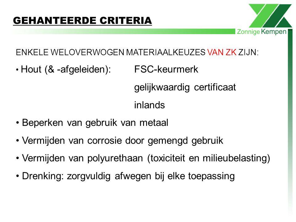 ENKELE WELOVERWOGEN MATERIAALKEUZES VAN ZK ZIJN: Hout (& -afgeleiden): FSC-keurmerk gelijkwaardig certificaat inlands Beperken van gebruik van metaal
