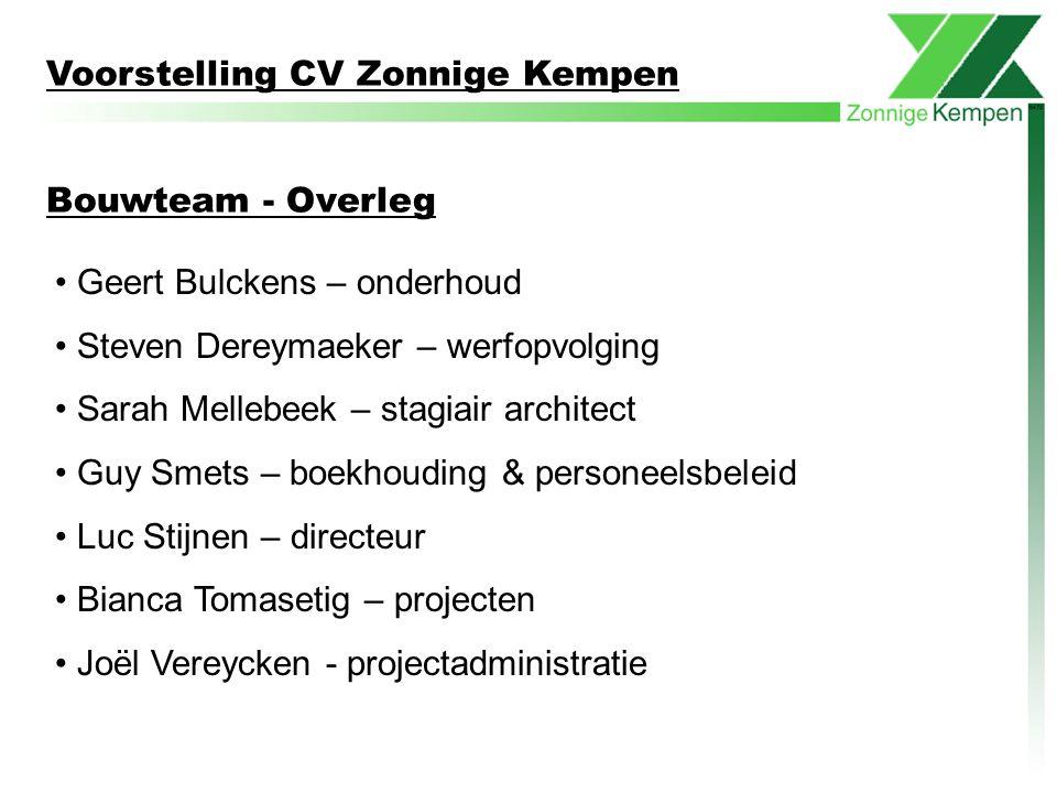 Voorstelling CV Zonnige Kempen Bouwteam - Overleg Geert Bulckens – onderhoud Steven Dereymaeker – werfopvolging Sarah Mellebeek – stagiair architect G