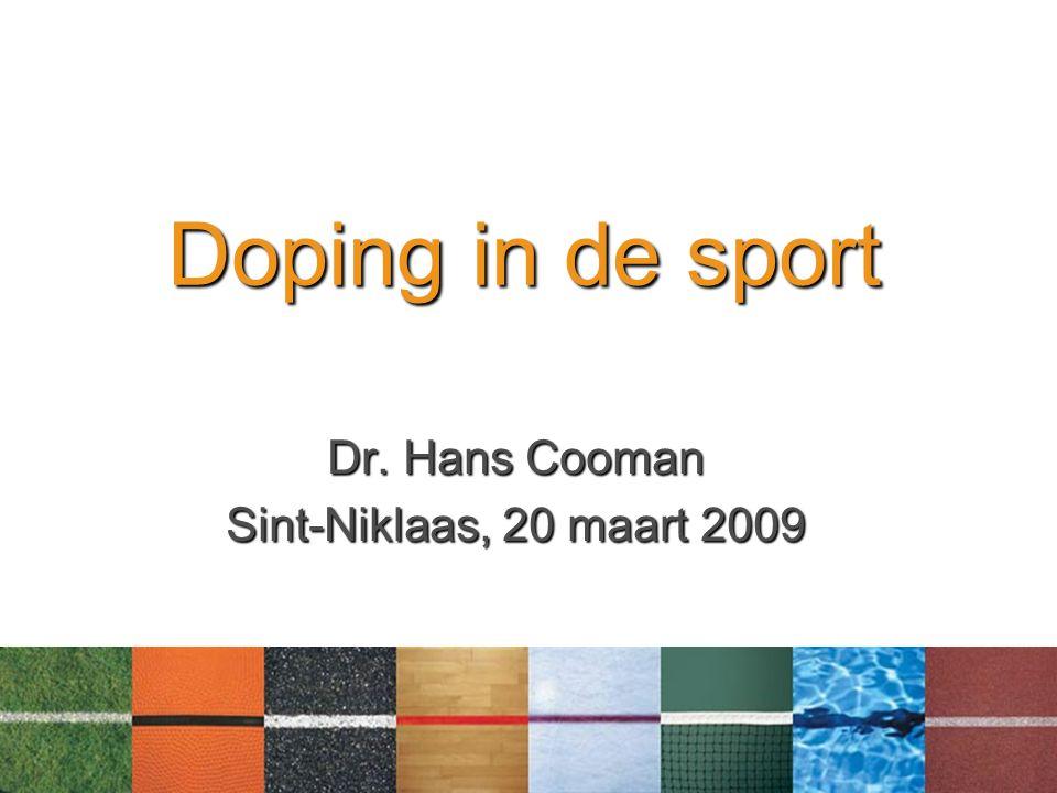 Doping in de sport Dr. Hans Cooman Sint-Niklaas, 20 maart 2009