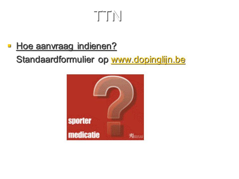 TTN  Hoe aanvraag indienen? Standaardformulier op www.dopinglijn.be www.dopinglijn.be