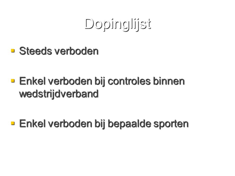 Dopinglijst: steeds verboden  Anabole steroïden  Hormonen  Bèta-2-agonisten  Middelen met anti-oestrogene werking  Maskerende middelen  Diuretica  Verboden methodes