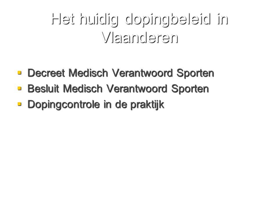Het huidig dopingbeleid in Vlaanderen  Decreet Medisch Verantwoord Sporten  Besluit Medisch Verantwoord Sporten  Dopingcontrole in de praktijk
