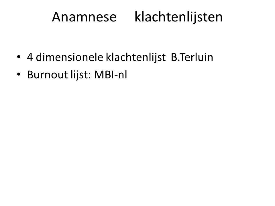 Anamneseklachtenlijsten 4 dimensionele klachtenlijst B.Terluin Burnout lijst: MBI-nl