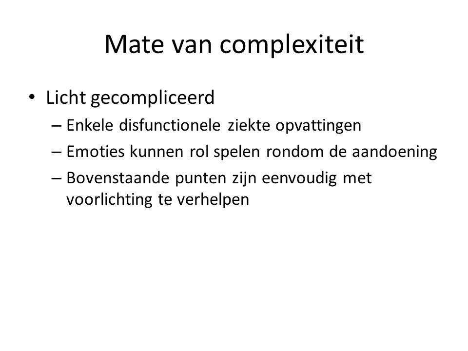 Mate van complexiteit Licht gecompliceerd – Enkele disfunctionele ziekte opvattingen – Emoties kunnen rol spelen rondom de aandoening – Bovenstaande p