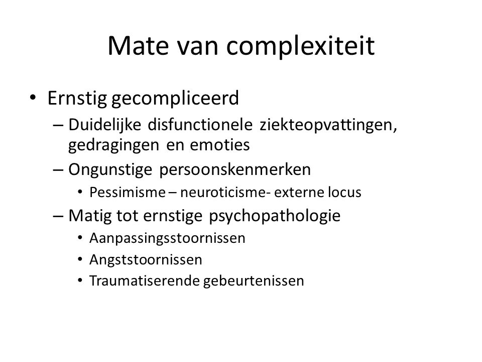 Mate van complexiteit Ernstig gecompliceerd – Duidelijke disfunctionele ziekteopvattingen, gedragingen en emoties – Ongunstige persoonskenmerken Pessi