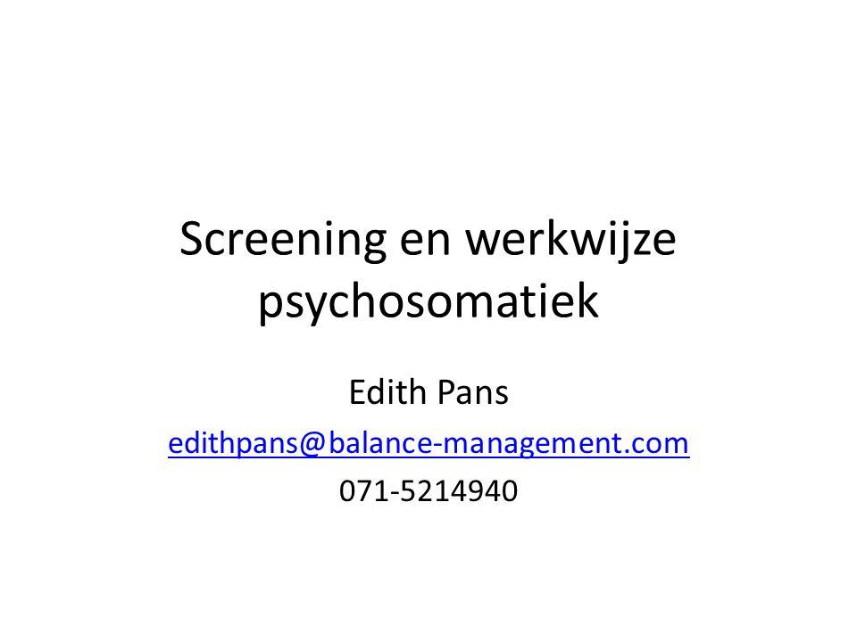 Screening en werkwijze psychosomatiek Edith Pans edithpans@balance-management.com 071-5214940