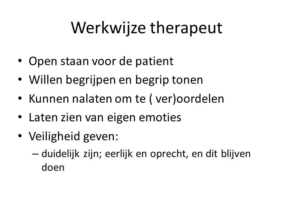 Werkwijze therapeut Open staan voor de patient Willen begrijpen en begrip tonen Kunnen nalaten om te ( ver)oordelen Laten zien van eigen emoties Veili