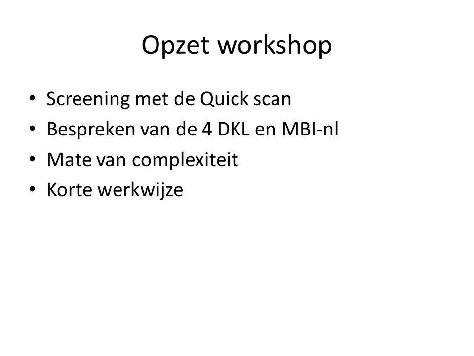 Opzet workshop Screening met de Quick scan Bespreken van de 4 DKL en MBI-nl Mate van complexiteit Korte werkwijze