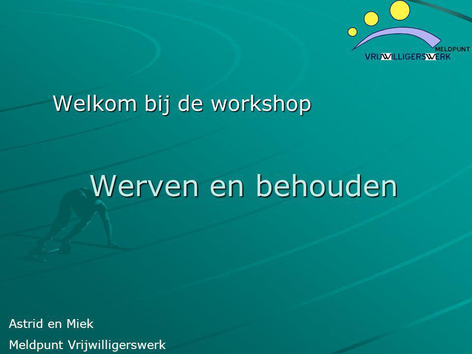 Werven en behouden Welkom bij de workshop Astrid en Miek Meldpunt Vrijwilligerswerk