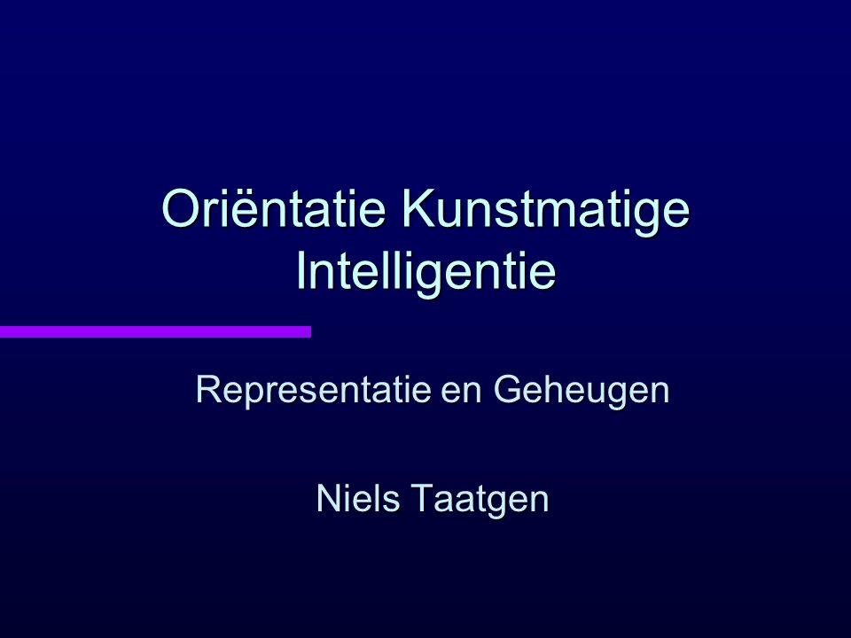 Oriëntatie Kunstmatige Intelligentie Representatie en Geheugen Niels Taatgen