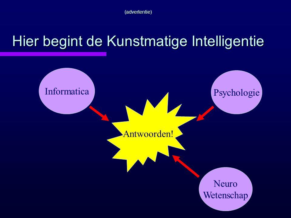 (advertentie) Hier begint de Kunstmatige Intelligentie Informatica Psychologie Neuro Wetenschap Antwoorden!