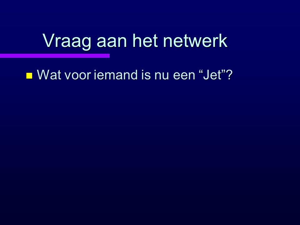 """Vraag aan het netwerk n Wat voor iemand is nu een """"Jet""""?"""